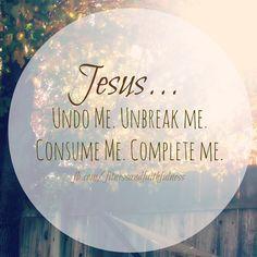 Jesus…UNDO me, UNBREAK me, CONSUME me, COMPLETE me.<3Photo Credit: Janet Dick; Fall in Kansas