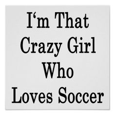I'm that crazy girl who loves soccer!!⚽⚽