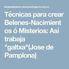 """Técnicas para crear Belenes-Nacimientos ó Misterios: Así trabaja """"galtxa""""(Jose de Pamplona)"""