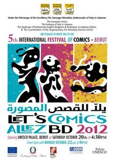 """In the framework of the project """"Lebanese Comics Festival – A cultural EuroMed window for young comics artists"""", under the patronage of the Italian Ambassador and the support of the European Union, COSV, and SPGIL are glad to invite you to the first-time in Lebanon to the International Festival of Comics.    Workshops in Beirut,Tripoli and Baalbeck; and an awards ceremony for the """"Let's Comics! 2012 Competition"""" winners"""