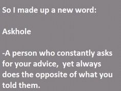 I practice it like the baby on Meet the Fockers. ASK.. hOLe! It's a much nicer word than I have for some. ;)