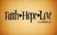 "I Cor. 13:13 ""Faith Hope Love"""