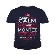 Keep Calm And Let MONTEZ Handle It - MONTEZ Tee Shirt, MONTEZ shirt, MONTEZ Hoodie, MONTEZ Family, MONTEZ Tee, MONTEZ Name, MONTEZ kid, MONTEZ Sweatshirt #gift #ideas #Popular #Everything #Videos #Shop #Animals #pets #Architecture #Art #Cars #motorcycles #Celebrities #DIY #crafts #Design #Education #Entertainment #Food #drink #Gardening #Geek #Hair #beauty #Health #fitness #History #Holidays #events #Home decor #Humor #Illustrations #posters #Kids #parenting #Men #Outdoors #Photography…