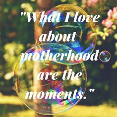 I love this motherhood quote on finding joy in the moment. Joy Bubble - I love being a mom - Mother\'s Day - Rockin Motherhood #MountainMomTots #Motherhoodmoment
