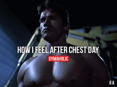 How I Feel After Chest DayNow, I can feel the pump!Arnold Schwarzeneggerhttp://www.gymaholic.co