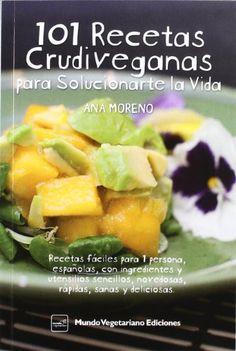 101 Recetas Crudiveganas Para Solucionarte La Vida de Ana Moreno http://www.amazon.es/dp/8493947903/ref=cm_sw_r_pi_dp_4pidvb12V2747