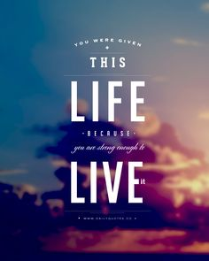 You were given this life because you are strong enough to live it.  Inspirational Life Quotes  Http://dailyquotes.co
