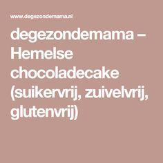 degezondemama – Hemelse chocoladecake (suikervrij, zuivelvrij, glutenvrij)