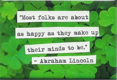 """Most folks are about as happy as they make up their minds to be."" Abraham Lincoln quote"