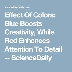 Effect Of Colors: Blue Boosts Creativity, While Red Enhances Attention To Detail -- ScienceDaily