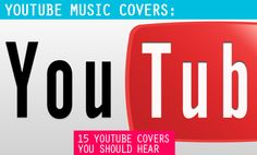 YouTube Music Covers: 15 YouTube Covers You Should Hear