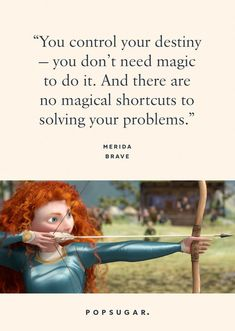 """""""You control your destiny — you don't need magic to do it. And there are no magical shortcuts to solving your problems. Beautiful Disney Quotes, Best Disney Quotes, Disney Movie Quotes, Disney Movies, Motivational Picture Quotes, Inspirational Quotes, Meaning Of My Name, Silly Songs, Brave Quotes"""