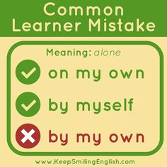 Common learner mistake in English: on my own, by myself. NOT by my own