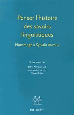 Penser l'histoire des savoirs linguistiques. Hommage à Sylvain Auroux http://catalogues-bu.univ-lemans.fr/flora_umaine/jsp/index_view_direct_anonymous.jsp?PPN=178391123
