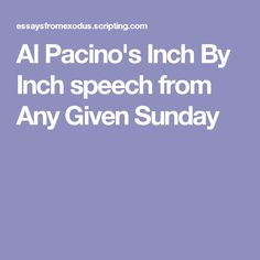 essay on any given sunday speech Below is an essay on al pacino any given sunday from speech to his football team in the movie any given sunday this speech inspired me to go out and do my best.
