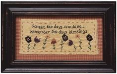 Primitive Rustic Country Sampler of Forget the Days Troubles. Primitive Embroidery, Primitive Stitchery, Primitive Patterns, Primitive Crafts, Primitive Country, Primitive Sayings, Primitive Snowmen, Fabric Crafts, Sewing Crafts