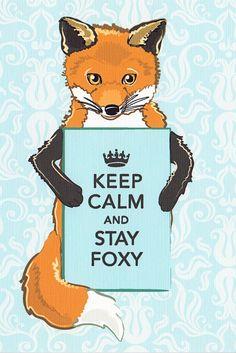 Keep calm & stay foxy. (Always do.) :)