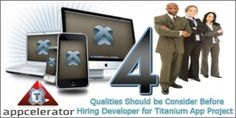 4 Qualities Should be Consider before Hiring Developer for Titanium App project