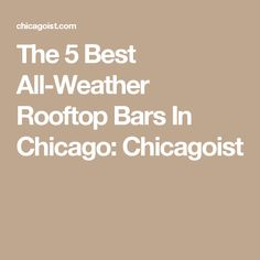 The 5 Best All-Weather Rooftop Bars In Chicago: Chicagoist