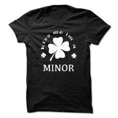 Kiss me im a MINOR T Shirts, Hoodies, Sweatshirts. GET ONE ==> https://www.sunfrog.com/Names/Kiss-me-im-a-MINOR-lrkhjtjuah.html?41382