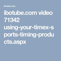 ibotube.com video 71342 using-your-timex-sports-timing-products.aspx