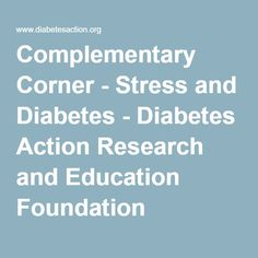 Complementary Corner - Stress and Diabetes - Diabetes Action Research and Education Foundation What Is Stress, Action Research, Stress Symptoms, Diabetes, Foundation, Corner, Education, Foundation Series