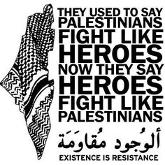Palestine // It's hard to be behind this sentiment with all of the suicide (homicide) bombings, rockets coming from Gaza, and citizens being specifically targeted, but the idea is still powerful.