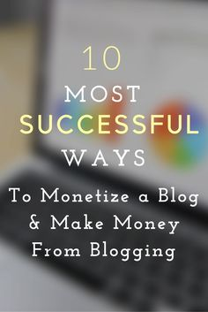 How to Monetize a Blog? Best Methods to Monetize Your Blog and Make Money from Blogging.
