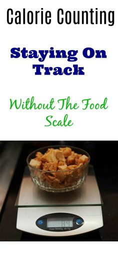 How I count calories the easy way, for long term maintenence without (much) use of the food scale.
