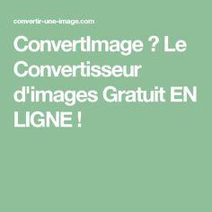 ConvertImage → Le Convertisseur d'images Gratuit EN LIGNE !