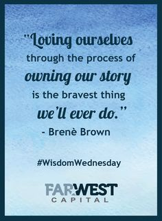 """Loving ourselves through the process of owning our story is the bravest thing we'll ever do."" -Brenè Brown"