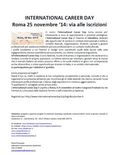 International Career Day per studenti e neolaureati in programma a Roma. L'International Career Day ti aspetta a Roma, il 25 novembre al Centro Congressi Frentani Via dei Frentani 4, a due passi dalla Stazione Termini e dall'Università La Sapienza. Registrati qui: http://www.internationalcareerday.it/p/login&subscribe=3