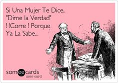 """Free, Reminders Ecard: Si Una Mujer Te Dice..                     """"Dime la Verdad""""   ! !Corre ! Porque Ya La Sabe..."""