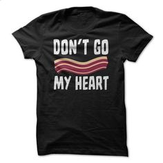 Dont Go Bacon My Heart Funny T Shirt - #hoodies for men #black sweatshirt. PURCHASE NOW => https://www.sunfrog.com/Funny/Dont-Go-Bacon-My-Heart-Funny-T-Shirt.html?id=60505