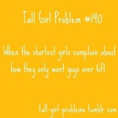 """Tall Girl Problems...true! My 6'5"""" son has only had girlfriends that are less than 5'4"""" tall!??"""