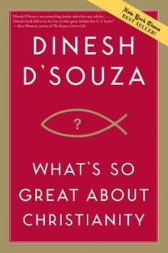 what's so great about christianity - dinesh d'souza (great read for believers and non-believers)