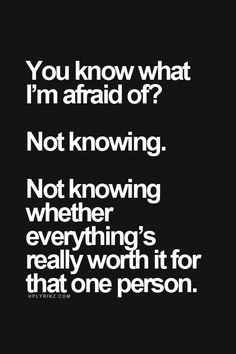 you know what im afraid of?