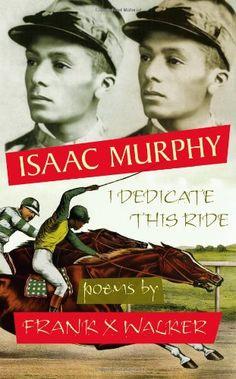 Amazon.com: Isaac Murphy: I Dedicate This Ride (9780967542430): Frank X Walker: Books