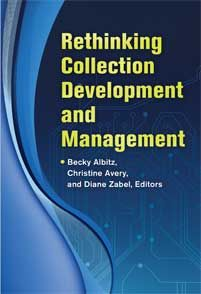 Albitz, Becky, Christine Avery, Diane Zabel (eds.) Rethinking Collection Development and Management. Libraries Unlimited, 2014.