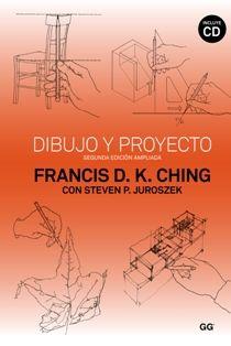 Dibujo y proyecto / Francis D. K. Ching, con Steven P. Juroszek. Gustavo Gili…