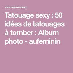 Tatouage sexy : 50 idées de tatouages à tomber : Album photo - aufeminin