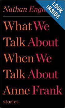 What We Talk About When We Talk About Anne Frank: Stories: Nathan Englander: 9780307958709: AmazonSmile: Books