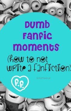 Dumb Fanfic Moments on Wattpad. Guys this is hilarious. If you have every read a fanfic, you can totally agree with this book. lol READ THIS!!!