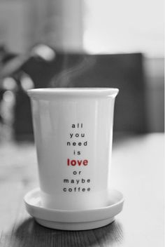 all you need is love...or maybe coffee