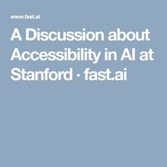 A Discussion about Accessibility in AI at Stanford · fast.