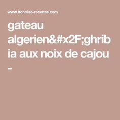 gateau algerien/ghribia aux noix de cajou -