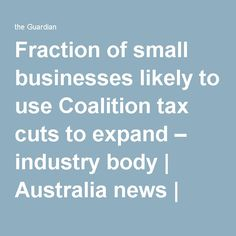 Fraction of small businesses likely to use Coalition tax cuts to expand – industry body | Australia news | The Guardian