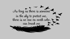 As Long As There Is Someone In The Sky to Protect Me, There is No One on Earth Who Can Break Me. Inspiration quote by MelissasVinylDesigns on Etsy tattoo designs ideas männer männer ideen old school quotes sketches Quotes To Live By, Me Quotes, Good Tattoo Quotes, Inspiring Quote Tattoos, Sayings For Tattoos, Quote Tattoos Girls, Saying Tattoos, Tattoo Quotes About Life, Long Quote Tattoo