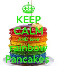 KEEP CALM AND love rainbow Pancakes