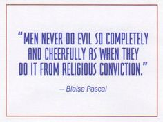 Pascal became a devoted Christian, but understood the danger of religion as well.